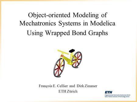 Object-oriented Modeling of Mechatronics Systems in Modelica Using Wrapped Bond Graphs François E. Cellier and Dirk Zimmer ETH Zürich.
