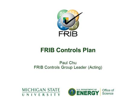 Paul Chu FRIB Controls Group Leader (Acting)