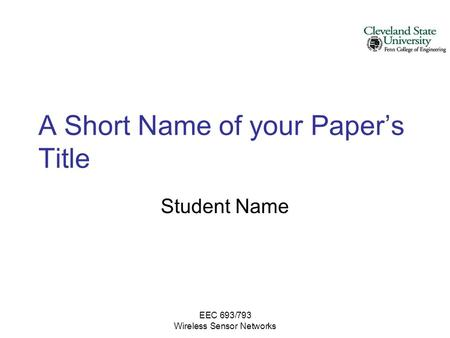EEC 693/793 Wireless Sensor Networks A Short Name of your Paper's Title Student Name.