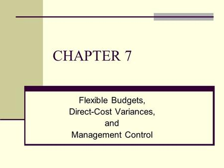 Flexible Budgets, Direct-Cost Variances, and Management Control