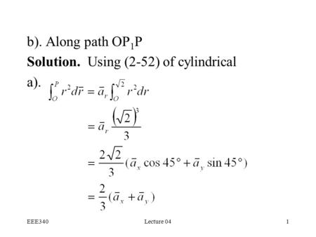 EEE340Lecture 041 b). Along path OP 1 P Solution. Using (2-52) of cylindrical a).