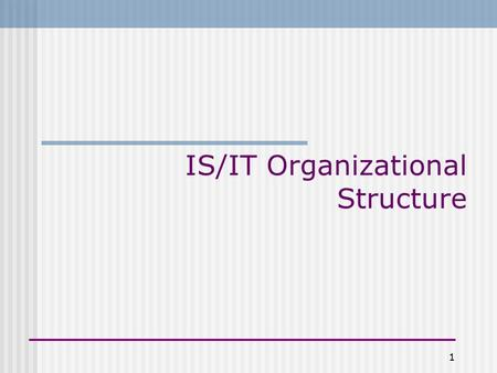 1 IS/IT Organizational Structure. 2 IS/IT Org Structure: Why should you care? Your ability to make a meaningful contribution (and/or be successful) at.