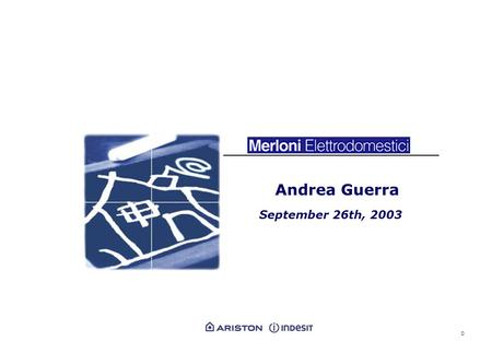 0 Andrea Guerra September 26th, 2003. 1 Merloni Elettrodomestici at a glance HeadquartersHeadquarters Fabriano - Ancona (Italy) Production facilities.