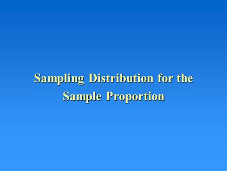 Sampling Distribution for the Sample Proportion. Qualitative Responses Thus far we have discussed quantitative data –The survey question we ask has required.