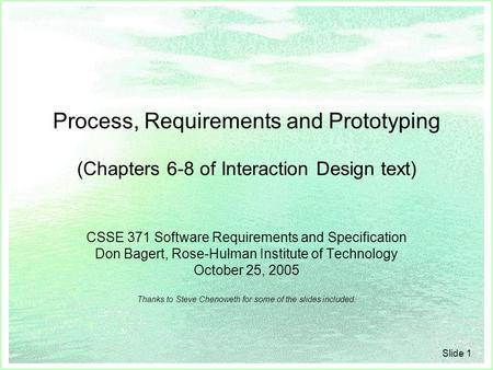 Slide 1 Process, Requirements and Prototyping (Chapters 6-8 of Interaction Design text) CSSE 371 Software Requirements and Specification Don Bagert, Rose-Hulman.