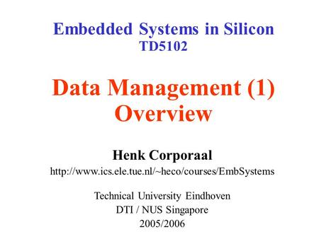 Embedded Systems in Silicon TD5102 Data Management (1) Overview Henk Corporaal  Technical University.