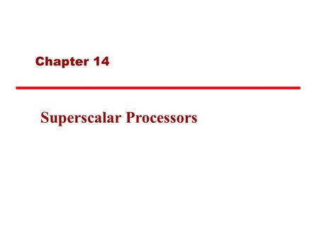 "Chapter 14 Superscalar Processors. What is Superscalar? ""Common"" instructions (arithmetic, load/store, conditional branch) can be executed independently."