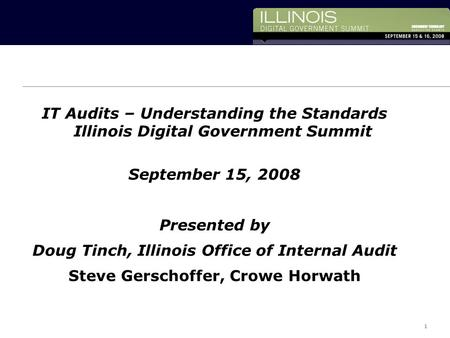 1 1 Horwath InternationalCopyright 2006 Crowe Chizek and Company LLC 1 IT Audits – Understanding the Standards Illinois Digital Government Summit September.