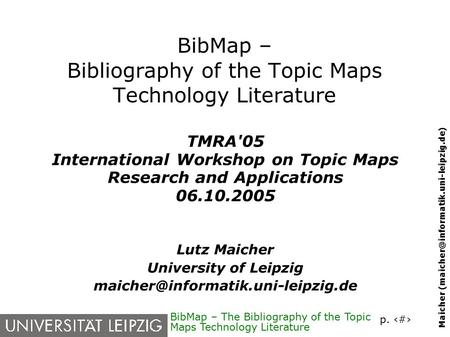 P. 1 Maicher BibMap – The Bibliography of the Topic Maps Technology Literature BibMap – Bibliography of the Topic Maps.