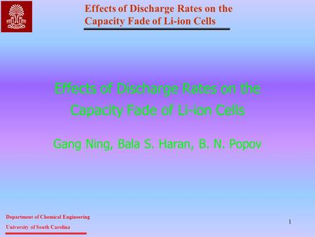 Effects of Discharge Rates on the Capacity Fade of Li-ion Cells Department of Chemical Engineering University of South Carolina 1 Effects of Discharge.