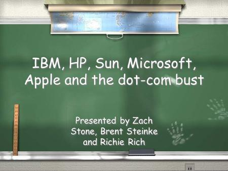 IBM, HP, Sun, Microsoft, Apple and the dot-com bust Presented by Zach Stone, Brent Steinke and Richie Rich.