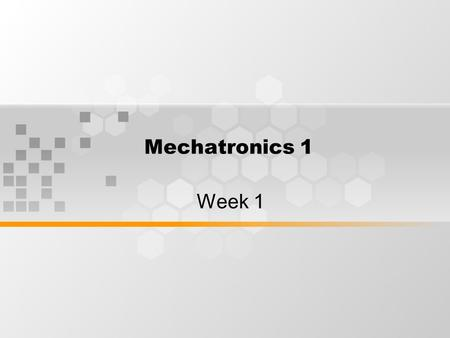 Mechatronics 1 Week 1. Learning Outcomes What is a robot and analysis on how it works will be presented in this course (week 1 to week 13). By the end.