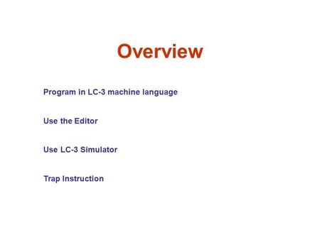 Overview Program in LC-3 machine language Use the Editor Use LC-3 Simulator Trap Instruction.