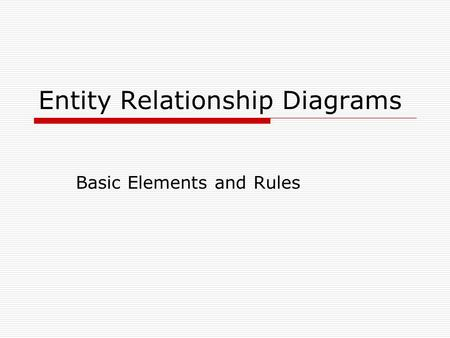 Entity Relationship Diagrams Basic Elements and Rules.