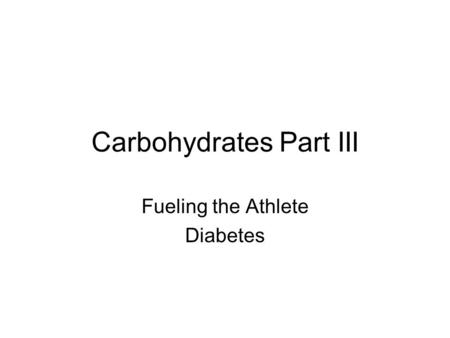 Carbohydrates Part III Fueling the Athlete Diabetes.