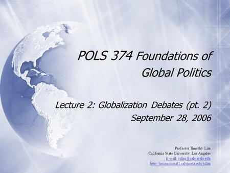 POLS 374 Foundations of Global Politics Lecture 2: Globalization Debates (pt. 2) September 28, 2006 Lecture 2: Globalization Debates (pt. 2) September.