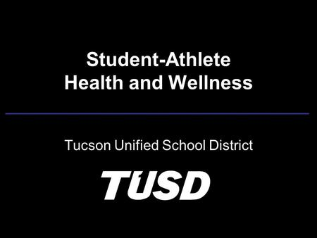 Student-Athlete Health and Wellness Tucson Unified School District.