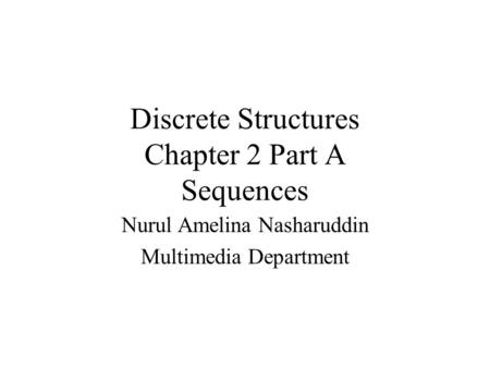 Discrete Structures Chapter 2 Part A Sequences Nurul Amelina Nasharuddin Multimedia Department.