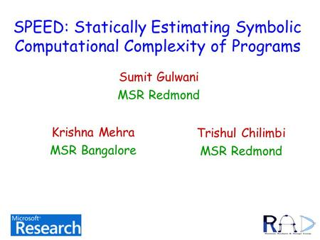 SPEED: Statically Estimating Symbolic Computational Complexity of Programs Sumit Gulwani MSR Redmond TexPoint fonts used in EMF. Read the TexPoint manual.