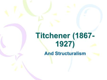 Titchener (1867- 1927) And Structuralism. What is structuralism? Structuralism is an approach that seeks to analyze a complex reality into its components.