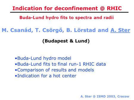 A. ISMD 2003, Cracow Indication for RHIC M. Csanád, T. Csörgő, B. Lörstad and A. Ster (Budapest & Lund) Buda-Lund hydro fits to.