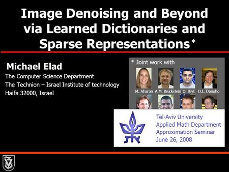Image Denoising and Beyond via Learned Dictionaries and Sparse Representations Michael Elad The Computer Science Department The Technion – Israel Institute.