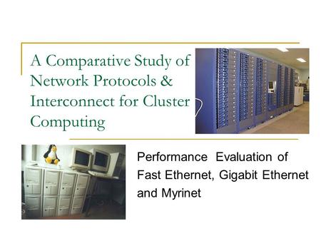 A Comparative Study of Network Protocols & Interconnect for Cluster Computing Performance Evaluation of Fast Ethernet, Gigabit Ethernet and Myrinet.