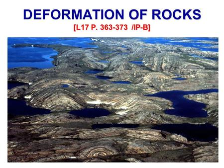 OF ROCKS [L17 P. 363-373 /IP-B] DEFORMATION OF ROCKS [L17 P. 363-373 /IP-B]