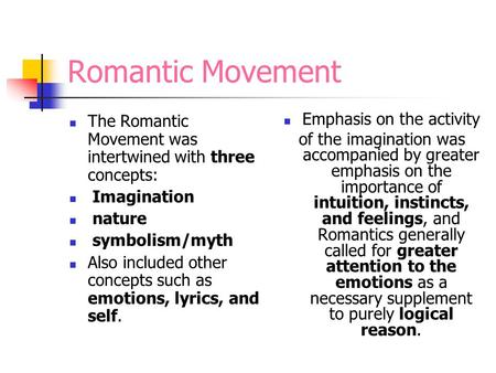 Romantic Movement The Romantic Movement was intertwined with three concepts: Imagination nature symbolism/myth Also included other concepts such as emotions,