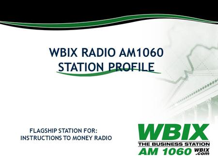 WBIX RADIO AM1060 STATION PROFILE FLAGSHIP STATION FOR: INSTRUCTIONS TO MONEY RADIO.