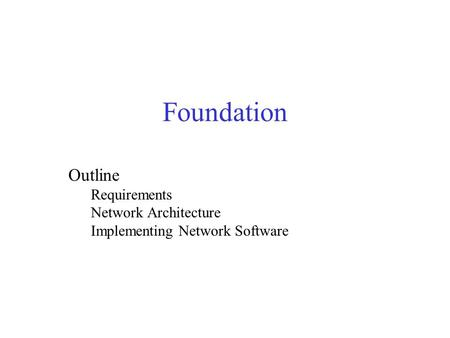 Foundation Outline Requirements Network Architecture Implementing Network Software.
