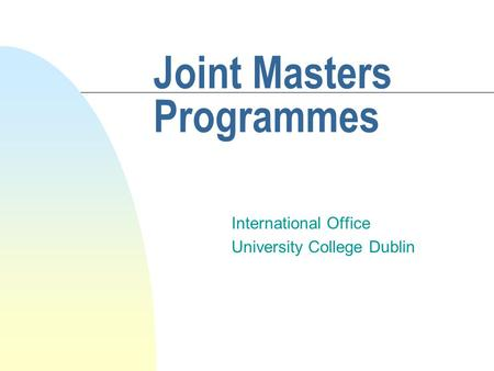 Joint Masters Programmes International Office University College Dublin.