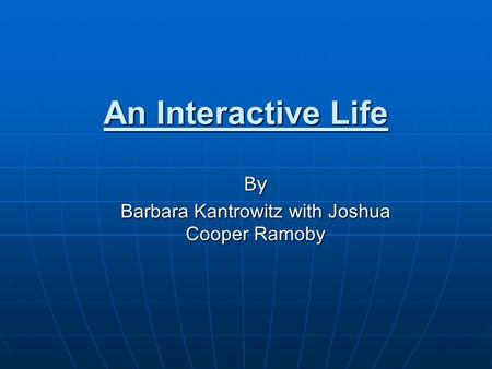 An Interactive Life By Barbara Kantrowitz with Joshua Cooper Ramoby.