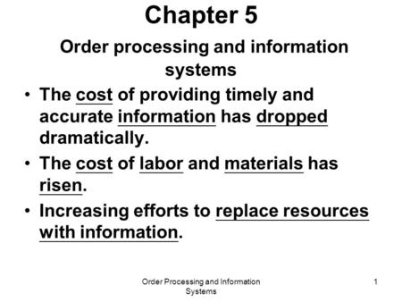 Order Processing and Information Systems 1 Chapter 5 Order processing and information systems The cost of providing timely and accurate information has.