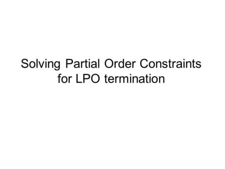 Solving Partial Order Constraints for LPO termination.