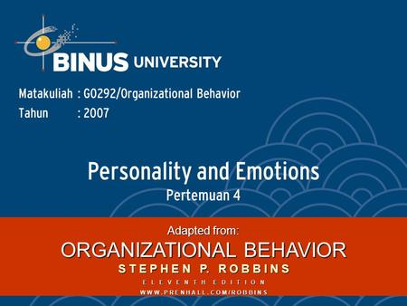 Personality and Emotions Pertemuan 4 Matakuliah: G0292/Organizational Behavior Tahun: 2007 Adapted from: ORGANIZATIONAL BEHAVIOR S T E P H E N P. R O B.