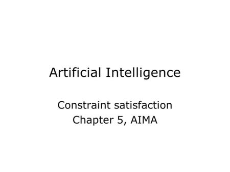 Artificial Intelligence Constraint satisfaction Chapter 5, AIMA.