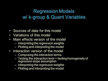 Regression Models w/ k-group & Quant Variables Sources of data for this model Variations of this model Main effects version of the model –Interpreting.