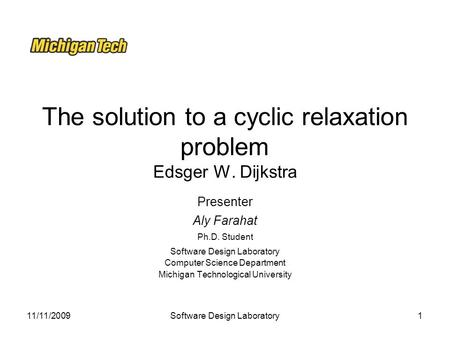 11/11/2009Software Design Laboratory1 The solution to a cyclic relaxation problem Edsger W. Dijkstra Presenter Aly Farahat Ph.D. Student Software Design.