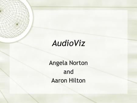 AudioViz Angela Norton and Aaron Hilton. Summary of AudioViz  Allow user to visually match spectral auditory patterns within an audio stream  Decompose.