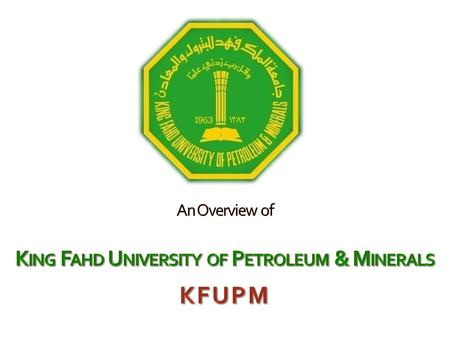 An Overview of King Fahd University of Petroleum & Minerals KFUPM