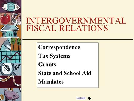 Next page INTERGOVERNMENTAL FISCAL RELATIONS Correspondence Tax Systems Grants State and School Aid Mandates.