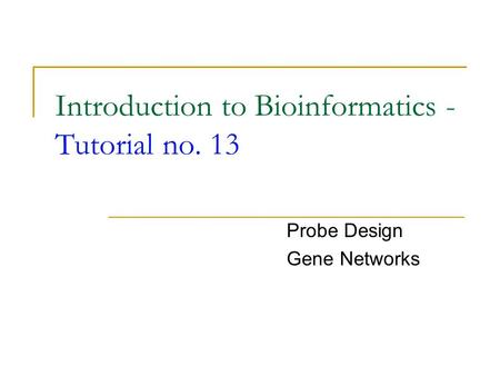Introduction to Bioinformatics - Tutorial no. 13 Probe Design Gene Networks.