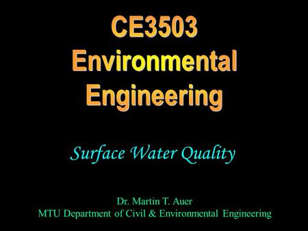 Dr. Martin T. Auer MTU Department of Civil & Environmental Engineering Surface Water Quality.
