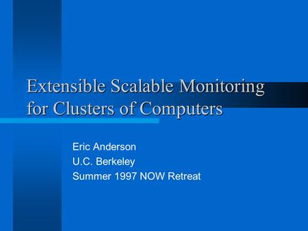 Extensible Scalable Monitoring for Clusters of Computers Eric Anderson U.C. Berkeley Summer 1997 NOW Retreat.