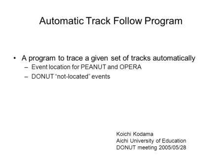 "Automatic Track Follow Program A program to trace a given set of tracks automatically –Event location for PEANUT and OPERA –DONUT ""not-located"" events."