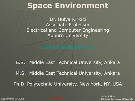 Space Environment September 29,2003 Hulya Kirkici Istanbul Technical University Dr. Hulya Kirkici Associate Professor Electrical and Computer Engineering.
