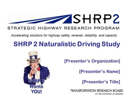 SHRP 2 Naturalistic Driving Study [Presenter's Organization] [Presenter's Name] [Presenter's Title] Accelerating solutions for highway safety, renewal,