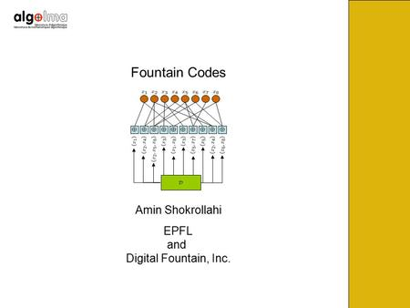Fountain Codes Amin Shokrollahi EPFL and Digital Fountain, Inc.