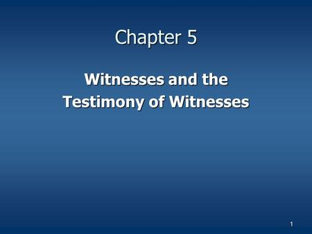 1 Chapter 5 Witnesses and the Testimony of Witnesses.